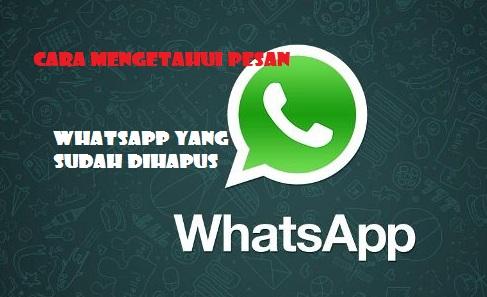 Cara Mengetahui Pesan WhatsApp Yang Sudah Dihapus