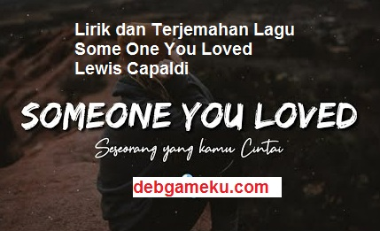 Lirik dan Terjemahan Lagu Some One You Loved Lewis Capaldi