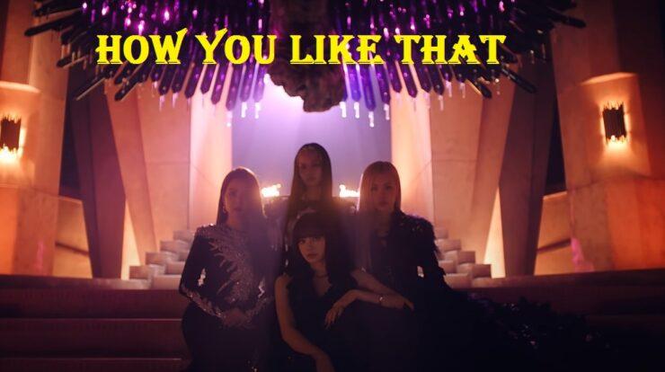 Lirik dan fakta Lagu How You Like That terbaru