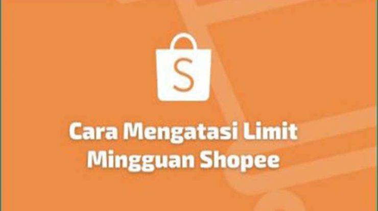 Cara Atasi Limit Mingguan Shopee, Inilah Solusinya