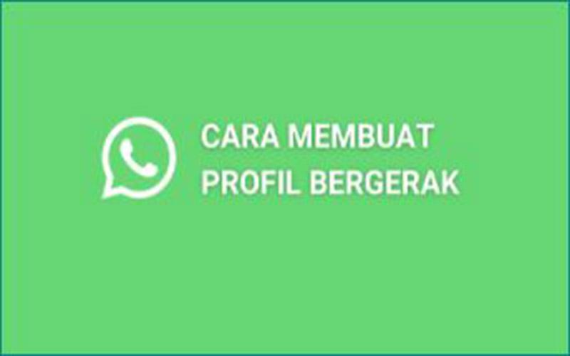 Cara Buat Foto Profil Whatsapp Bergerak