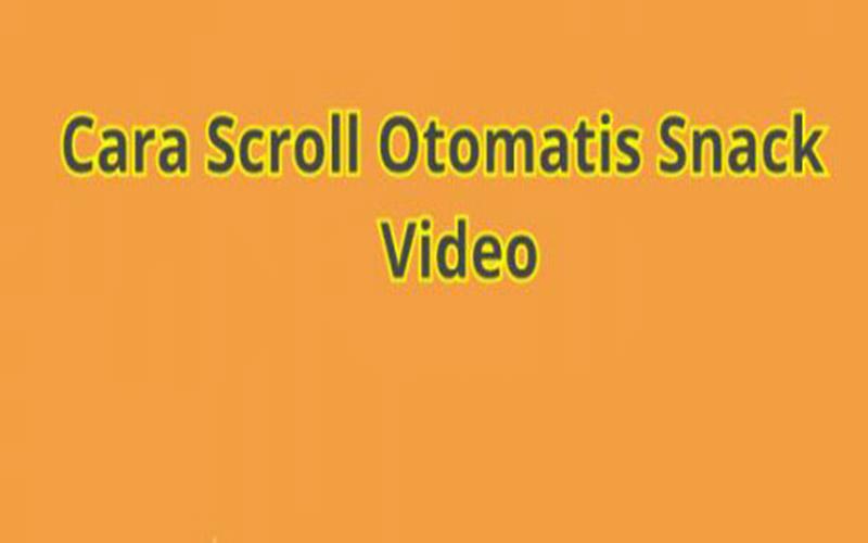 Cara Scroll Otomatis Snack Video