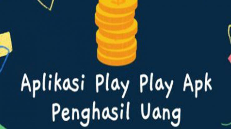 Play Play Apk Penghasil Uang, Aman Ataukah Penipuan