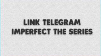 Cari-Tahu-Link-Telegram-Imperfect-The-Series